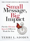 Small Message, Big Impact (eBook): Put the Elevator Speech Effect to Work for You